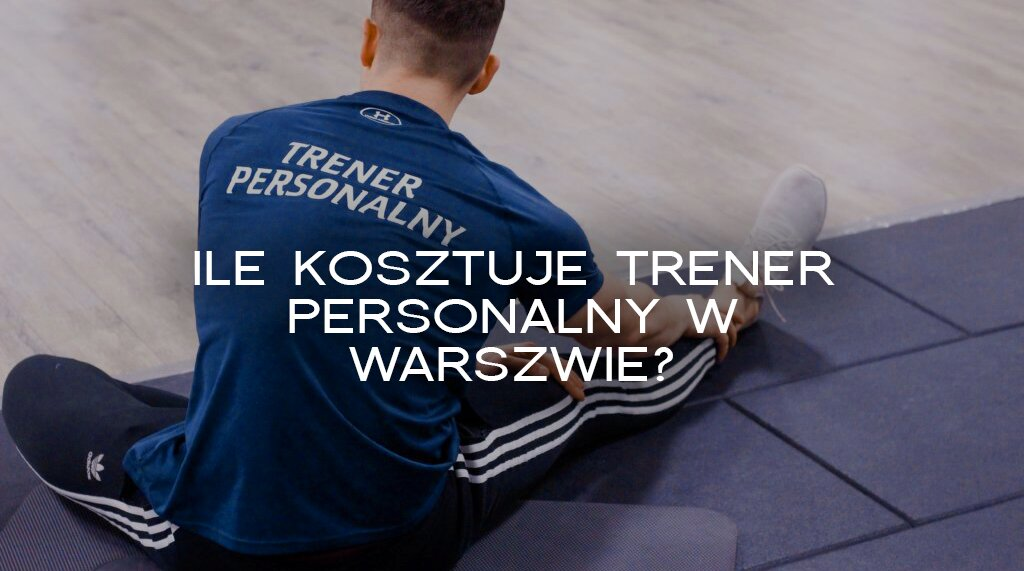 Ile kosztuje trener personalny w Warszawie? Od czego zależy cena treningu?